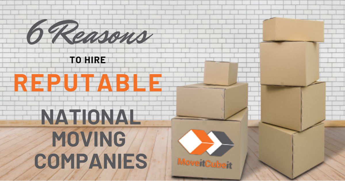 6 Reasons to Hire Reputable National Moving Companies for Your Long Distance Move